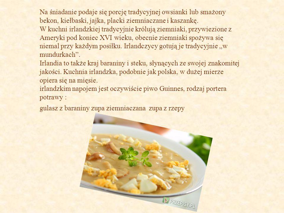Na śniadanie podaje się porcję tradycyjnej owsianki lub smażony bekon, kiełbaski, jajka, placki ziemniaczane i kaszankę.