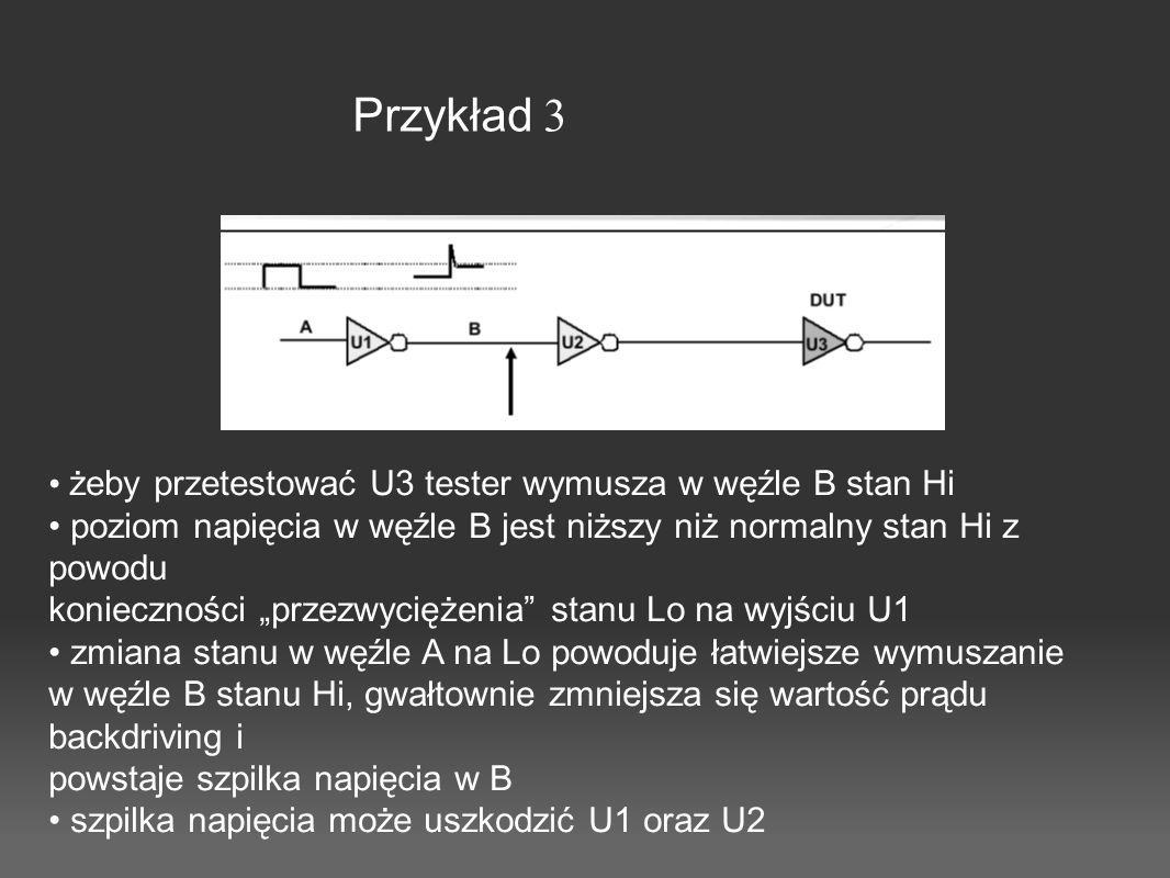 Przykład 3 • żeby przetestować U3 tester wymusza w węźle B stan Hi