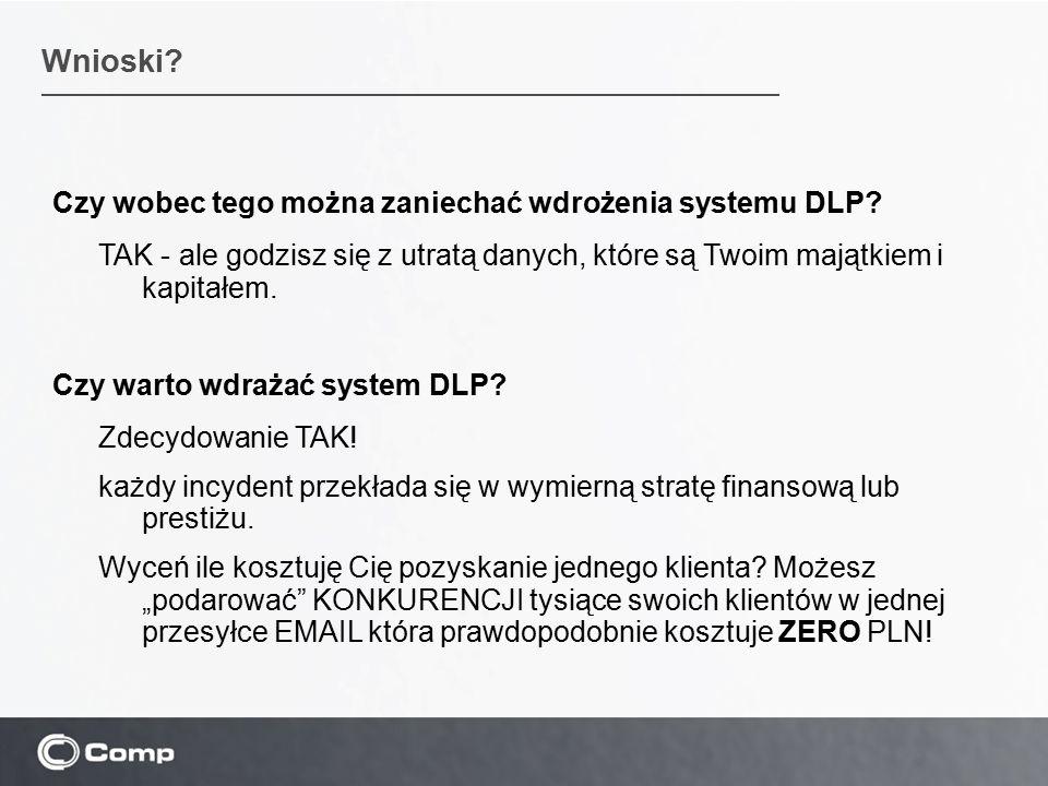 Wnioski Czy wobec tego można zaniechać wdrożenia systemu DLP