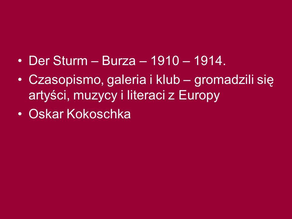 Der Sturm – Burza – 1910 – 1914. Czasopismo, galeria i klub – gromadzili się artyści, muzycy i literaci z Europy.