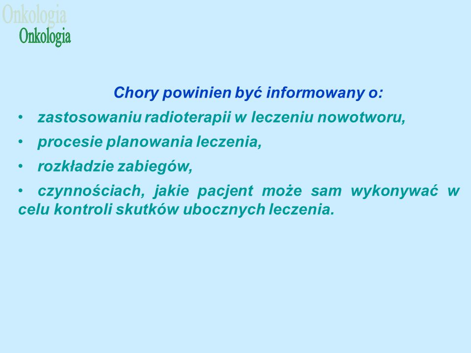 Chory powinien być informowany o: