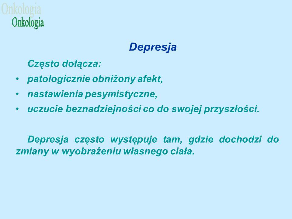 Onkologia Depresja Często dołącza: patologicznie obniżony afekt,