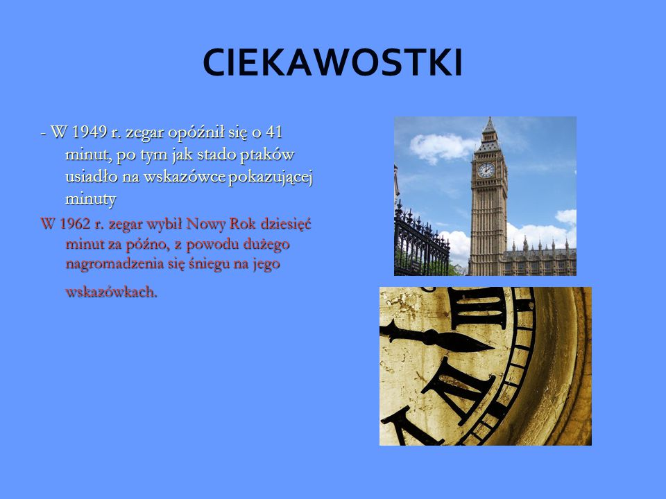 CIEKAWOSTKI - W 1949 r. zegar opóźnił się o 41 minut, po tym jak stado ptaków usiadło na wskazówce pokazującej minuty.