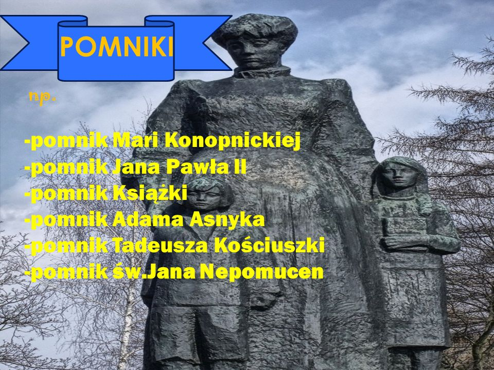 POMNIKI ZABYTKI: ZJHFG -pomnik Mari Konopnickiej -pomnik Jana Pawła ll