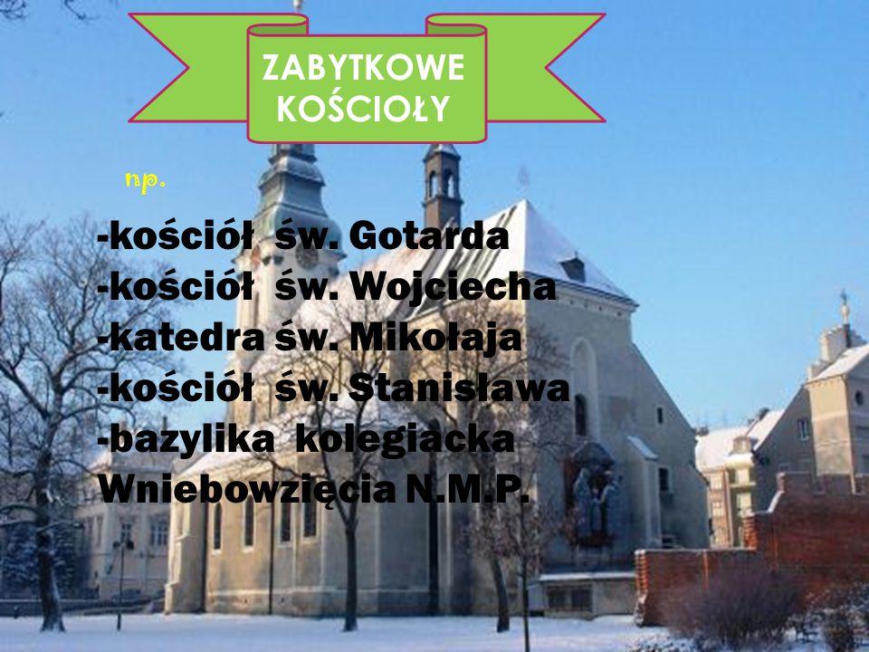-kościół św. Stanisława -bazylika kolegiacka Wniebowzięcia N.M.P.