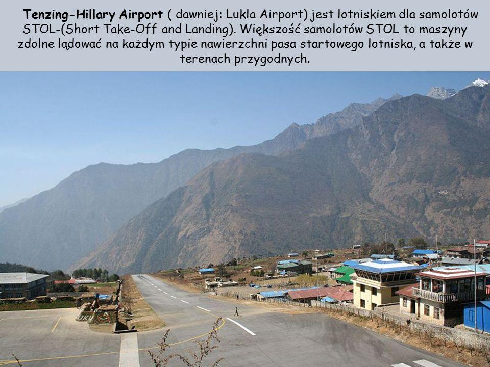 Tenzing-Hillary Airport ( dawniej: Lukla Airport) jest lotniskiem dla samolotów STOL-(Short Take-Off and Landing).