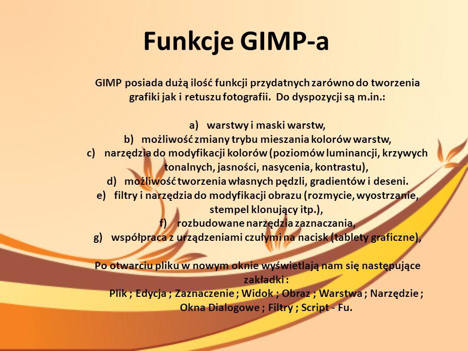 Funkcje GIMP-a GIMP posiada dużą ilość funkcji przydatnych zarówno do tworzenia grafiki jak i retuszu fotografii. Do dyspozycji są m.in.:
