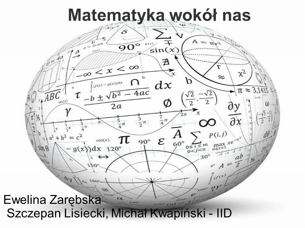 Matematyka wokół nas Ewelina Zarębska
