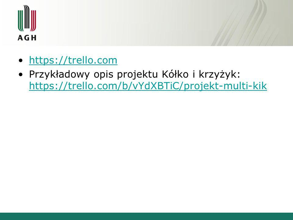 https://trello.com Przykładowy opis projektu Kółko i krzyżyk: https://trello.com/b/vYdXBTiC/projekt-multi-kik.