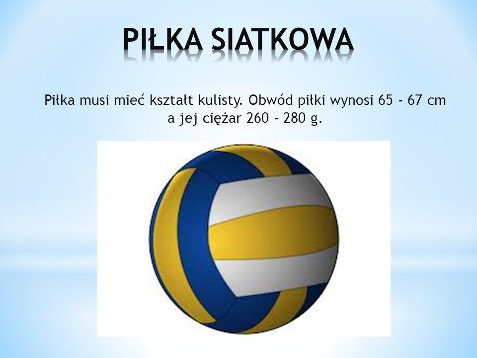 PIŁKA SIATKOWA Piłka musi mieć kształt kulisty.