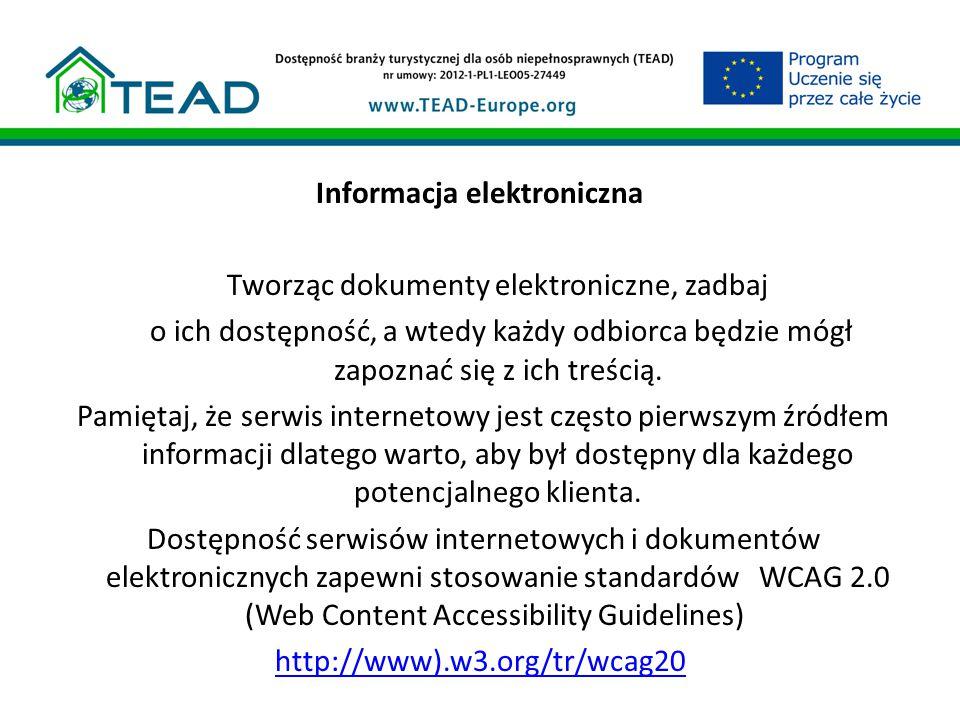 Informacja elektroniczna Tworząc dokumenty elektroniczne, zadbaj o ich dostępność, a wtedy każdy odbiorca będzie mógł zapoznać się z ich treścią.