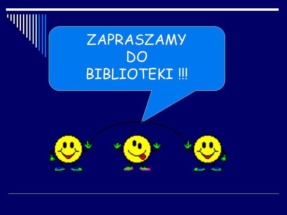 ZAPRASZAMY DO BIBLIOTEKI !!!
