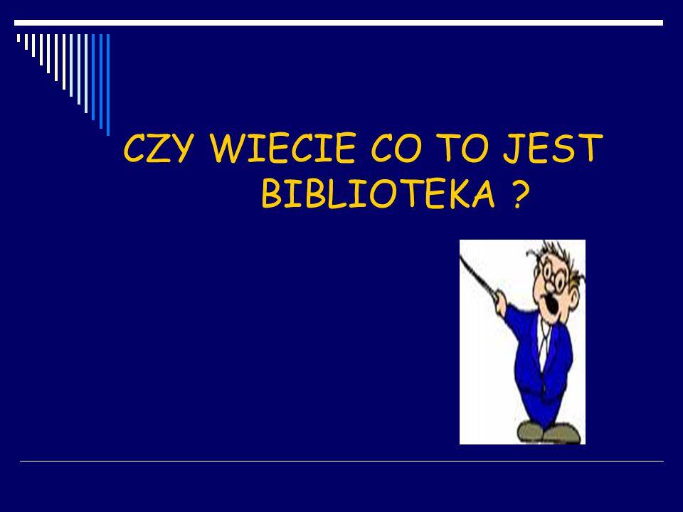 CZY WIECIE CO TO JEST BIBLIOTEKA