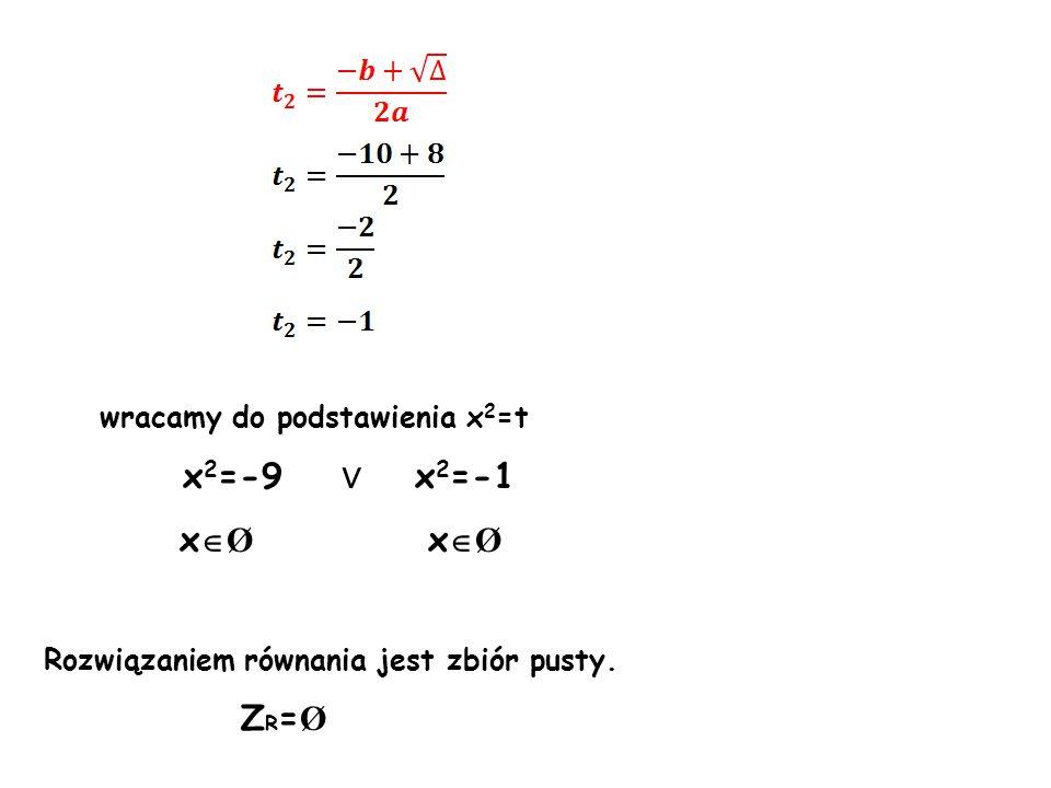 xØ xØ ZR=Ø wracamy do podstawienia x2=t x2=-9 ∨ x2=-1