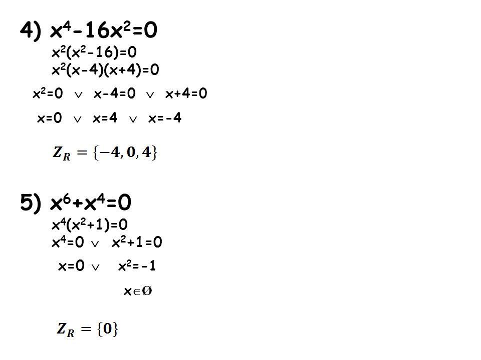 4) x4-16x2=0 5) x6+x4=0 x2(x2-16)=0 x2(x-4)(x+4)=0