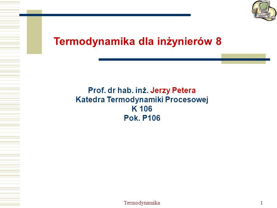 Prof. dr hab. inż. Jerzy Petera Katedra Termodynamiki Procesowej