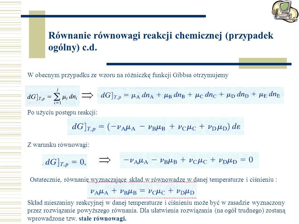 Równanie równowagi reakcji chemicznej (przypadek ogólny) c.d.