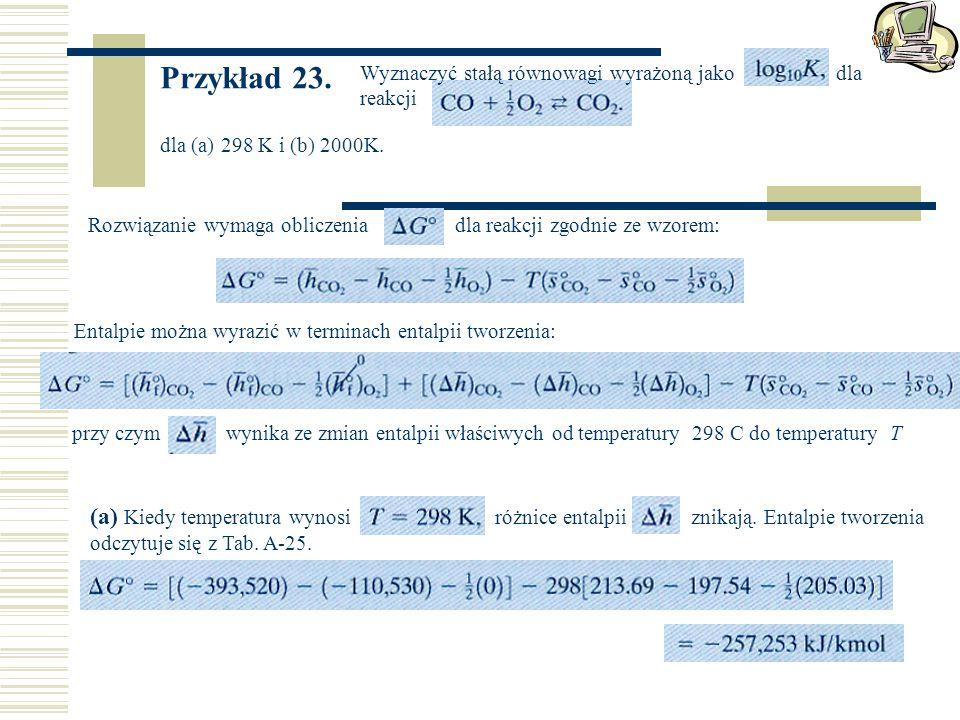 Przykład 23. Wyznaczyć stałą równowagi wyrażoną jako dla reakcji. dla (a) 298 K i (b) 2000K.