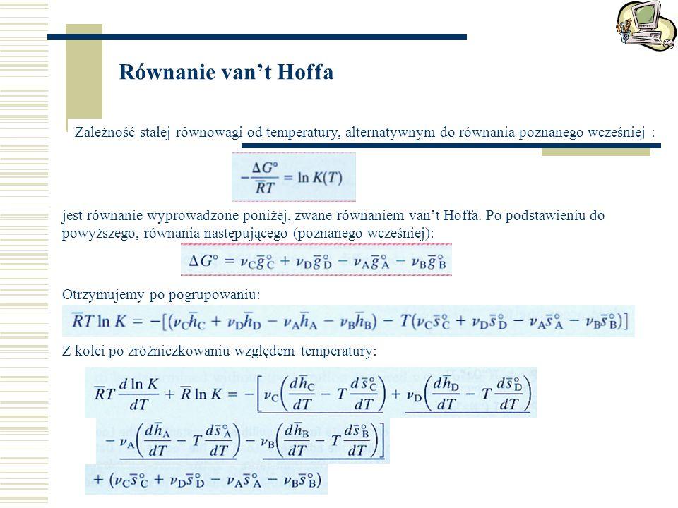 Równanie van't Hoffa Zależność stałej równowagi od temperatury, alternatywnym do równania poznanego wcześniej :