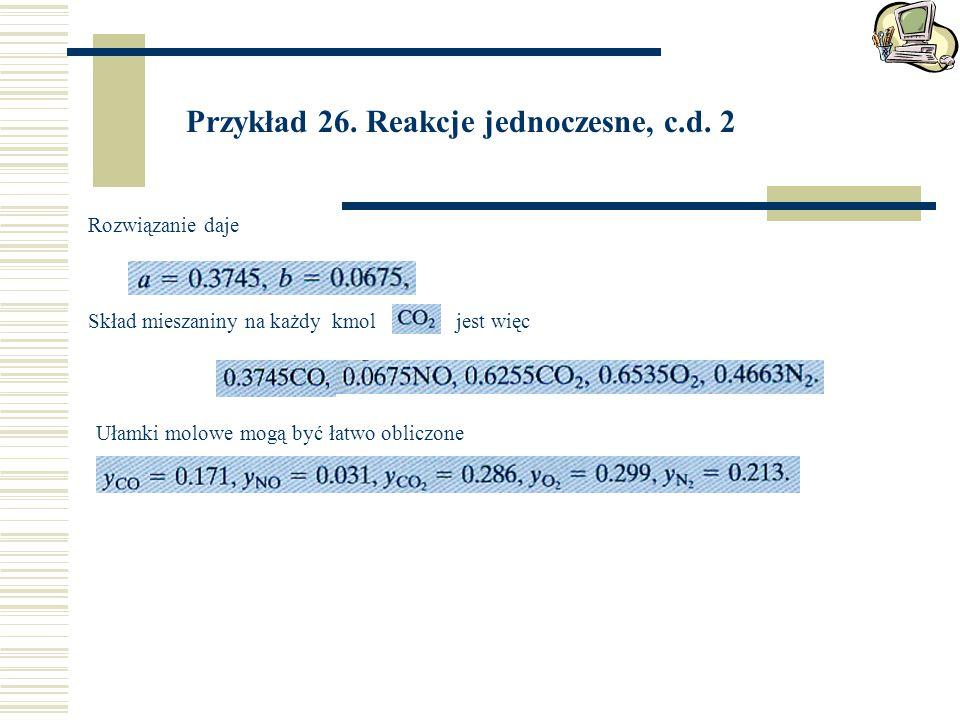 Przykład 26. Reakcje jednoczesne, c.d. 2
