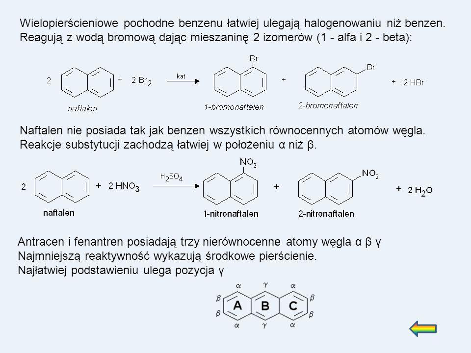 Wielopierścieniowe pochodne benzenu łatwiej ulegają halogenowaniu niż benzen. Reagują z wodą bromową dając mieszaninę 2 izomerów (1 - alfa i 2 - beta):