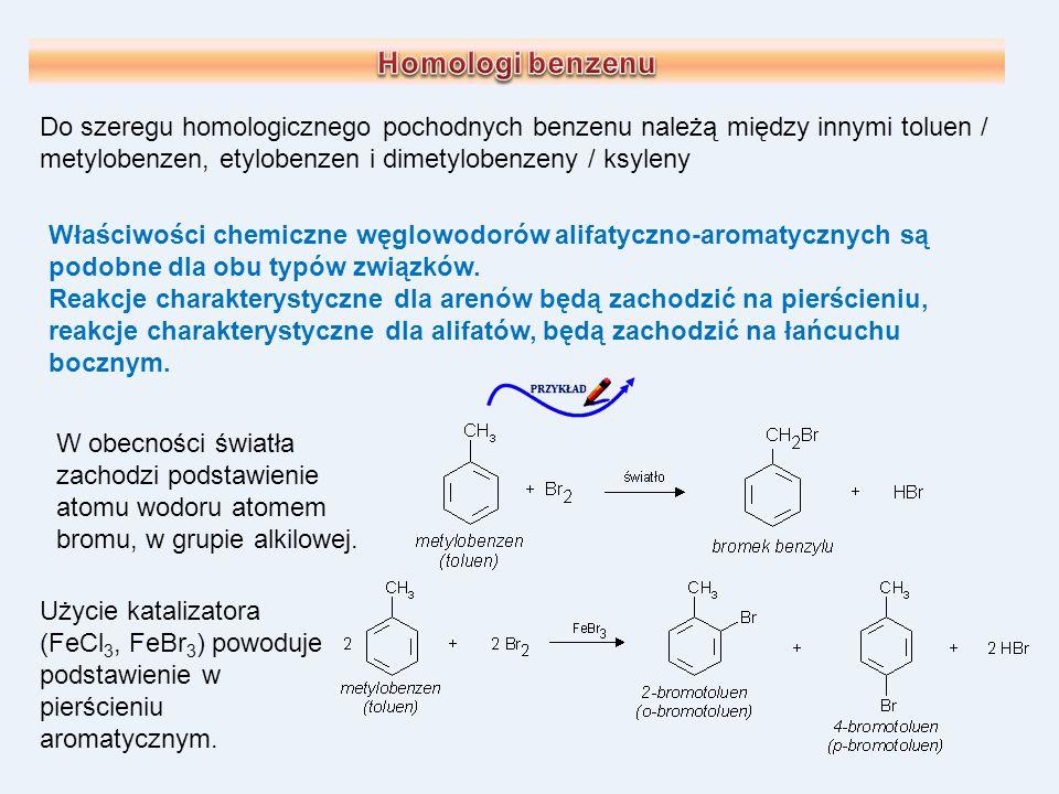Homologi benzenu Do szeregu homologicznego pochodnych benzenu należą między innymi toluen / metylobenzen, etylobenzen i dimetylobenzeny / ksyleny.