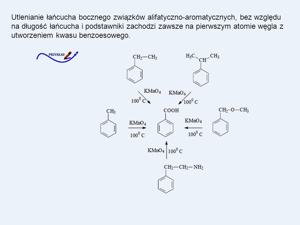 Utlenianie łańcucha bocznego związków alifatyczno-aromatycznych, bez względu na długość łańcucha i podstawniki zachodzi zawsze na pierwszym atomie węgla z utworzeniem kwasu benzoesowego.