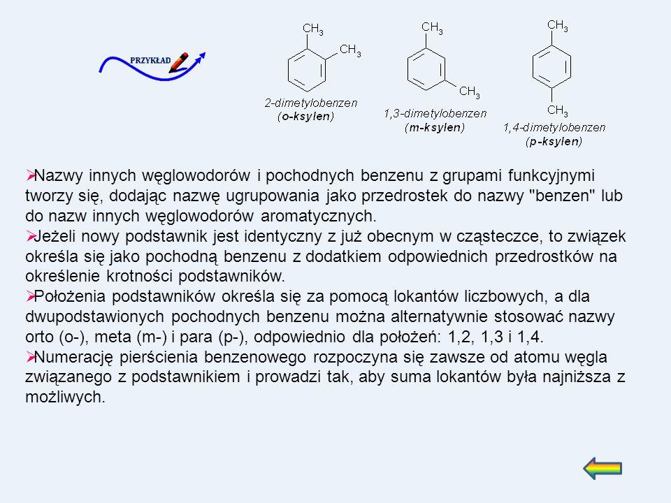 Nazwy innych węglowodorów i pochodnych benzenu z grupami funkcyjnymi tworzy się, dodając nazwę ugrupowania jako przedrostek do nazwy benzen lub do nazw innych węglowodorów aromatycznych.