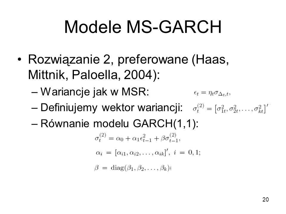 Modele MS-GARCH Rozwiązanie 2, preferowane (Haas, Mittnik, Paloella, 2004): Wariancje jak w MSR: Definiujemy wektor wariancji: