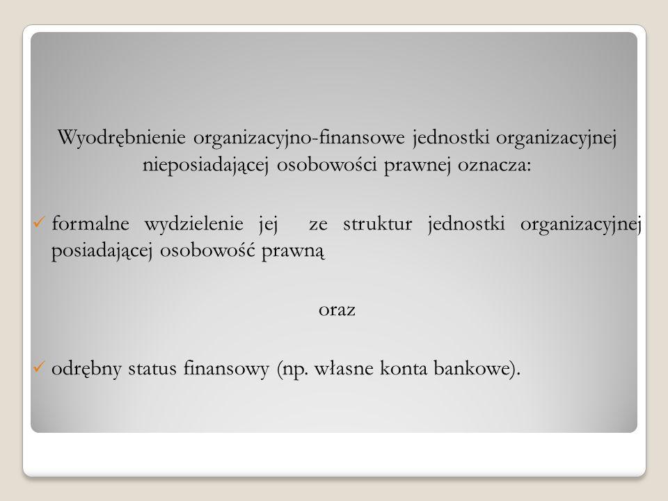 Wyodrębnienie organizacyjno-finansowe jednostki organizacyjnej nieposiadającej osobowości prawnej oznacza: