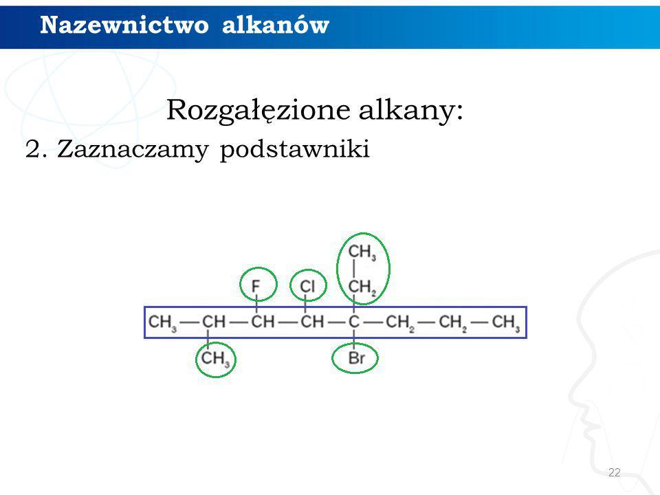 Nazewnictwo alkanów Rozgałęzione alkany: 2. Zaznaczamy podstawniki