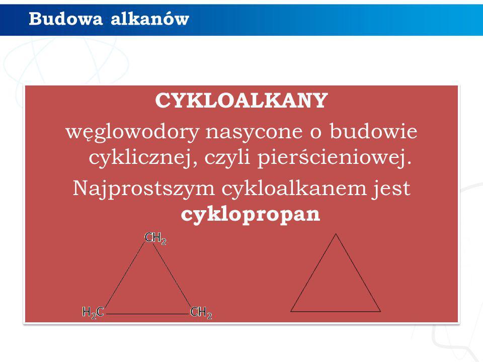 Budowa alkanów CYKLOALKANY węglowodory nasycone o budowie cyklicznej, czyli pierścieniowej.