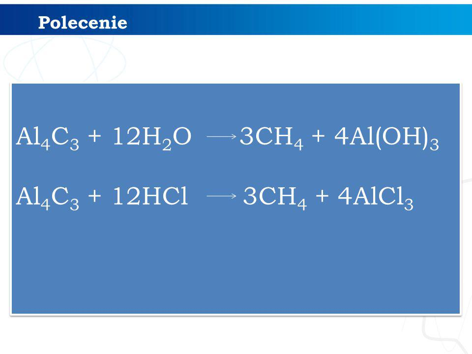 Al4C3 + 12H2O 3CH4 + 4Al(OH)3 Al4C3 + 12HCl 3CH4 + 4AlCl3