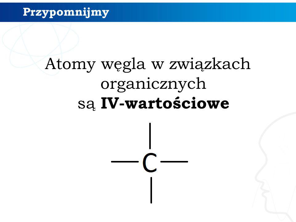 Atomy węgla w związkach organicznych są IV-wartościowe