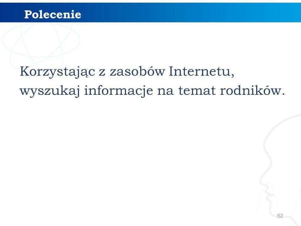 Polecenie Korzystając z zasobów Internetu, wyszukaj informacje na temat rodników.