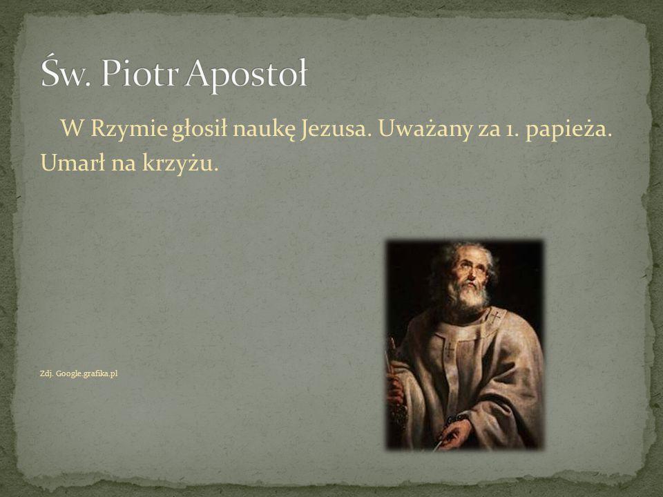 Św. Piotr Apostoł W Rzymie głosił naukę Jezusa. Uważany za 1. papieża.