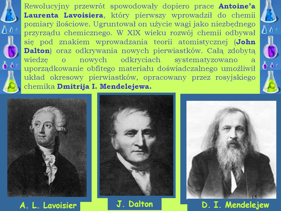 J. Dalton A. L. Lavoisier D. I. Mendelejew