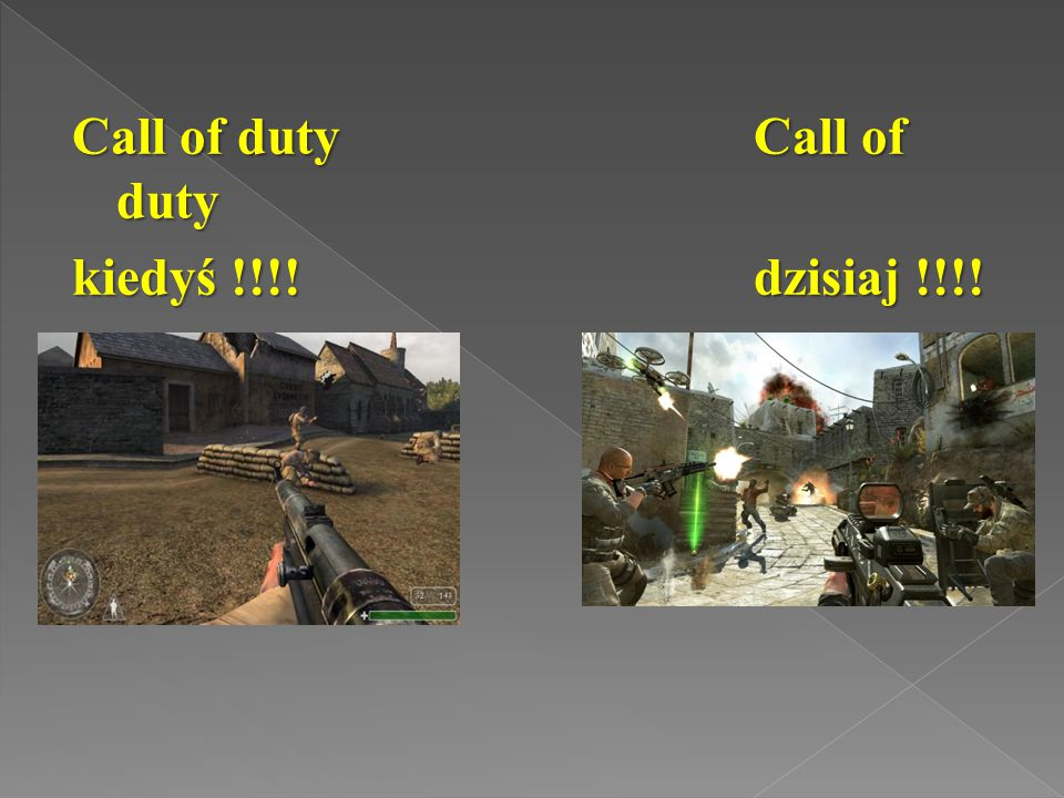 Call of duty Call of duty kiedyś !!!! dzisiaj !!!!