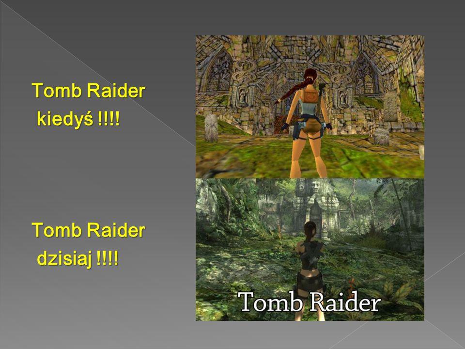 Tomb Raider kiedyś !!!! dzisiaj !!!!