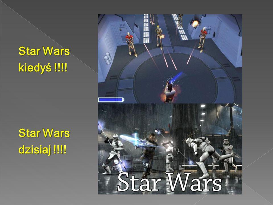 Star Wars kiedyś !!!! dzisiaj !!!!
