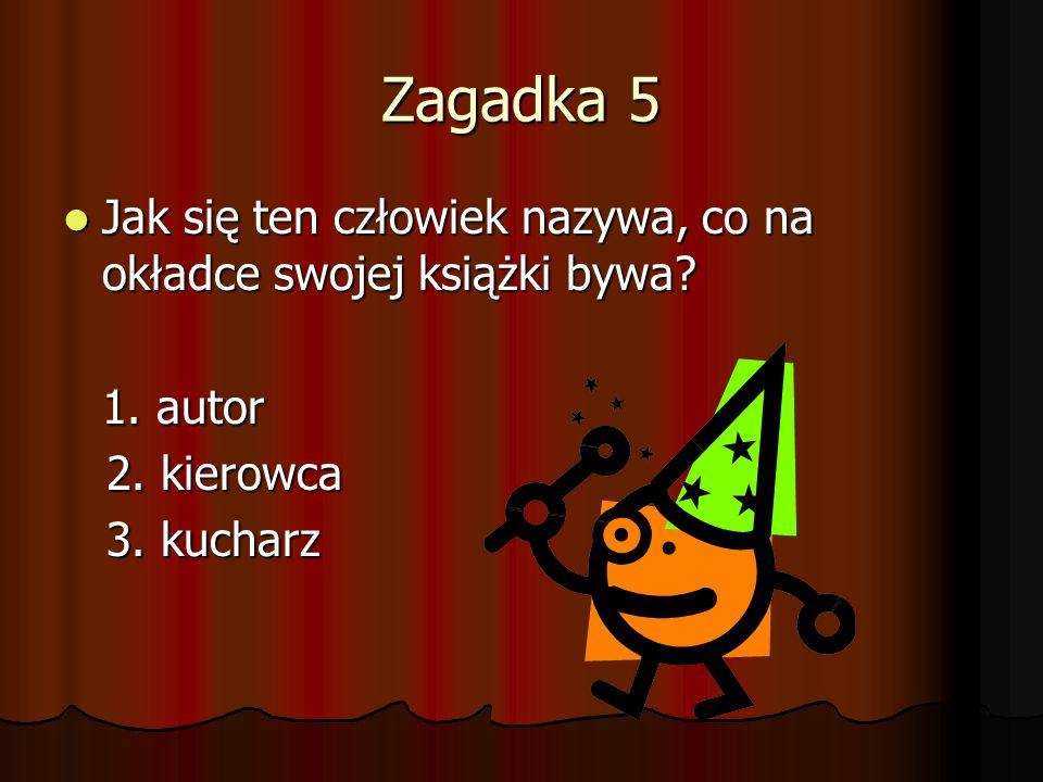 Zagadka 5 Jak się ten człowiek nazywa, co na okładce swojej książki bywa.