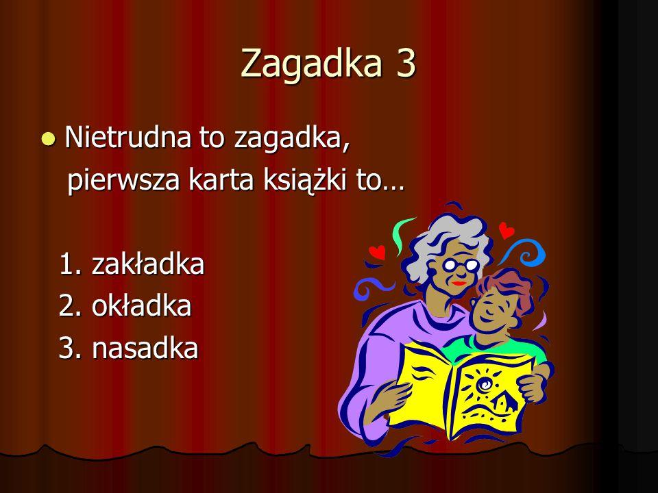Zagadka 3 Nietrudna to zagadka, pierwsza karta książki to… 1. zakładka