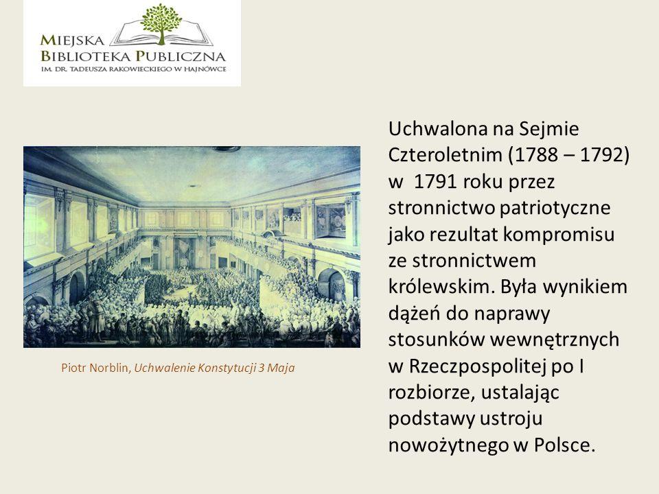 Uchwalona na Sejmie Czteroletnim (1788 – 1792) w 1791 roku przez stronnictwo patriotyczne jako rezultat kompromisu ze stronnictwem królewskim. Była wynikiem dążeń do naprawy stosunków wewnętrznych w Rzeczpospolitej po I rozbiorze, ustalając podstawy ustroju nowożytnego w Polsce.