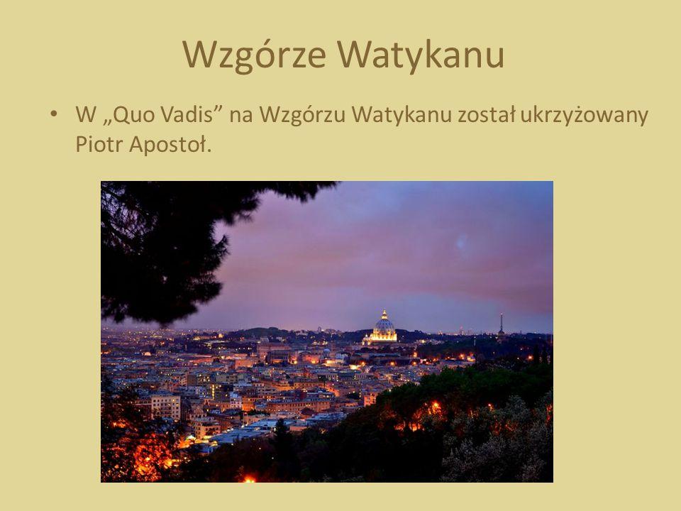 """Wzgórze Watykanu W """"Quo Vadis na Wzgórzu Watykanu został ukrzyżowany Piotr Apostoł."""