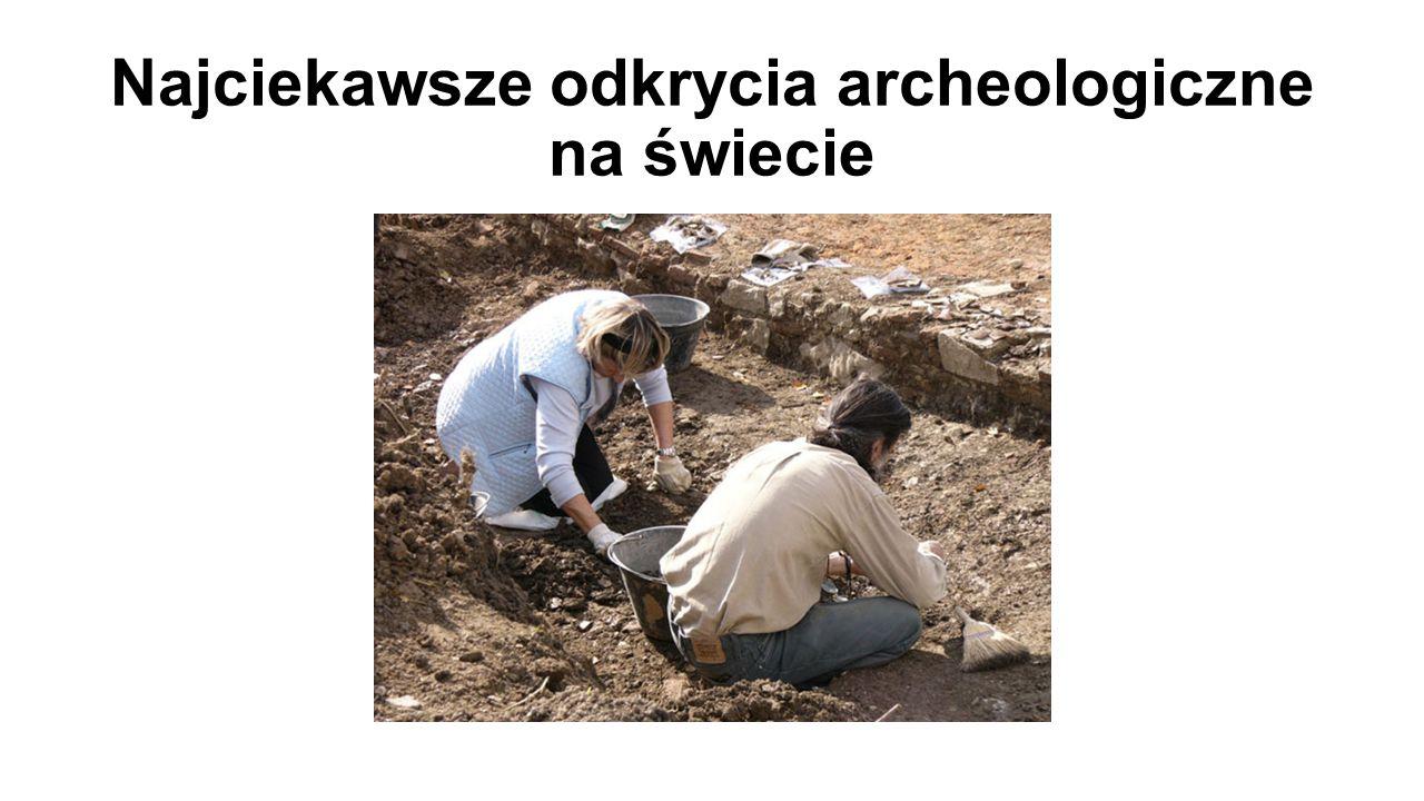 Najciekawsze odkrycia archeologiczne na świecie