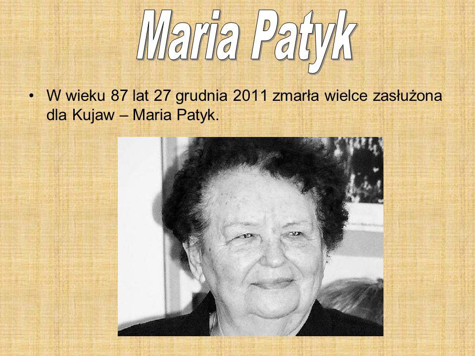 Maria Patyk W wieku 87 lat 27 grudnia 2011 zmarła wielce zasłużona dla Kujaw – Maria Patyk.
