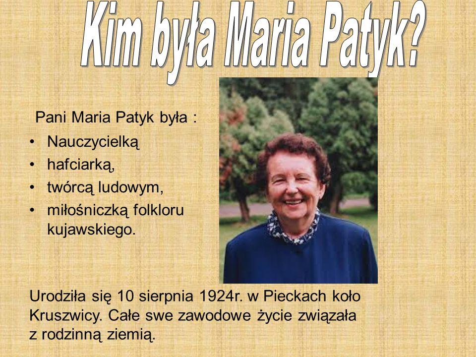 Kim była Maria Patyk Pani Maria Patyk była : Nauczycielką hafciarką,