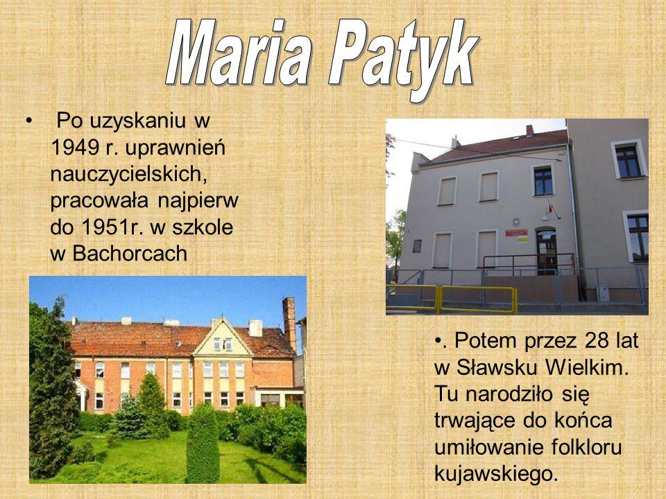 Maria Patyk Po uzyskaniu w 1949 r. uprawnień nauczycielskich, pracowała najpierw do 1951r. w szkole w Bachorcach.