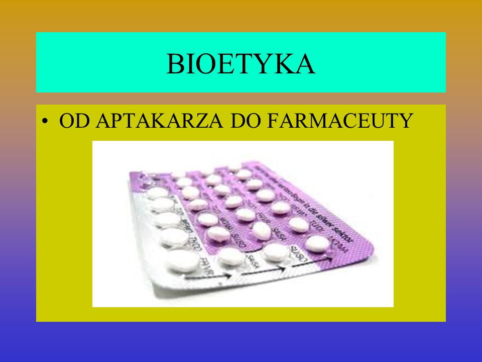 BIOETYKA OD APTAKARZA DO FARMACEUTY