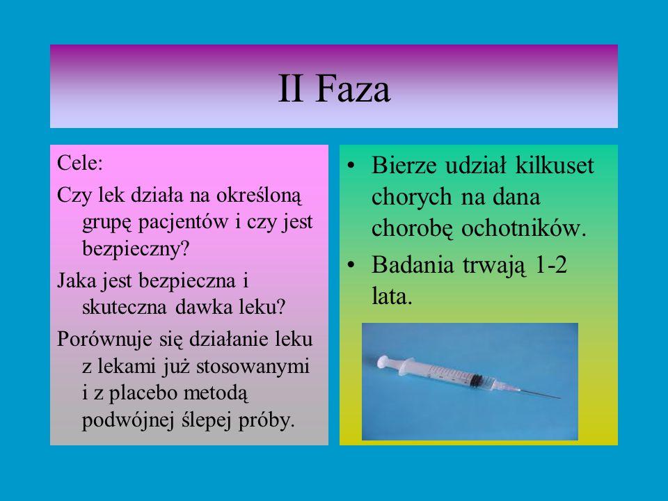 II Faza Bierze udział kilkuset chorych na dana chorobę ochotników.